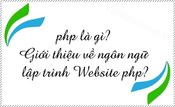 PHP là gì? Giới thiệu về ngôn ngữ lập trình Website PHP?