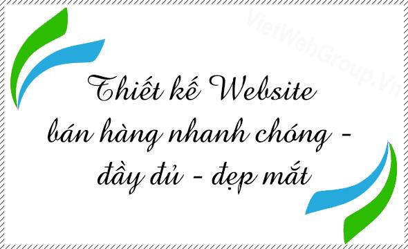 Thiết Kế Website bán hàng nhanh chóng - đầy đủ - đẹp mắt