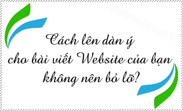Cách lên dàn ý cho bài viết Website bạn không nên bỏ lỡ?