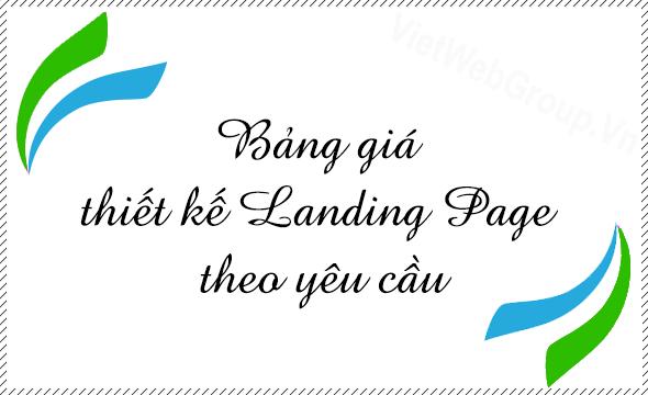 Bảng giá thiết kế Landing Page theo yêu cầu