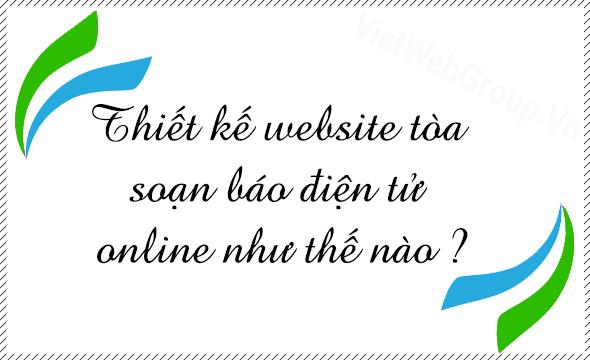 Thiết kế website tòa soạn báo điện tử Online như thế nào ?