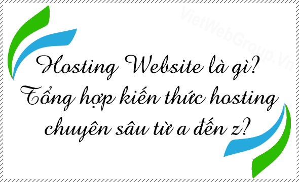 Hosting Website là gì? Tổng hợp kiến thức Hosting chuyên sâu từ A đến Z?