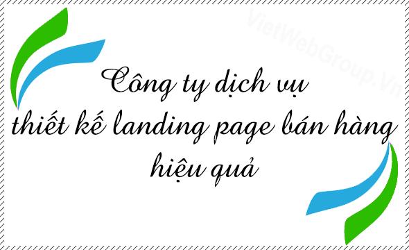 Công ty dịch vụ thiết kế landing page bán hàng hiệu quả