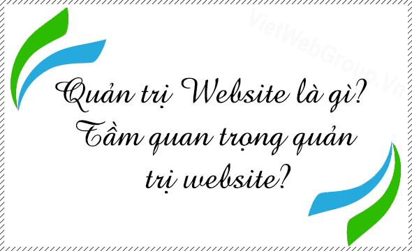 Quản trị Website là gì? Tầm quan trọng quản trị website?