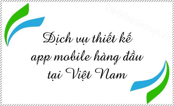 Dịch vụ thiết kế app mobile hàng đầu tại Việt Nam