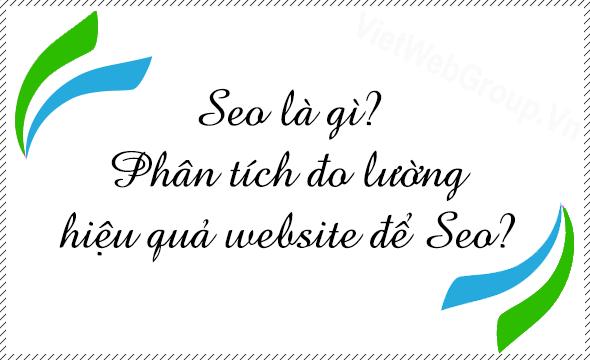 SEO là gì? Phân tích đo lường hiệu quả website để SEO?
