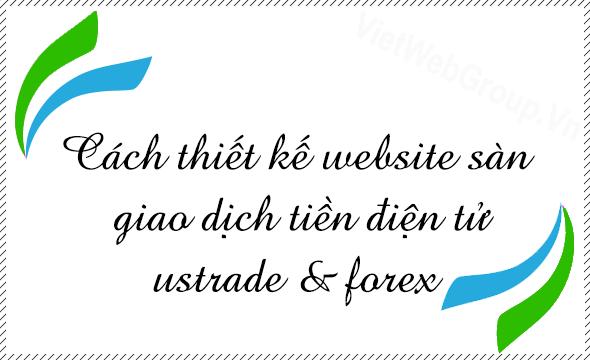 Cách thiết kế website sàn giao dịch tiền điện tử USTRADE & FOREX