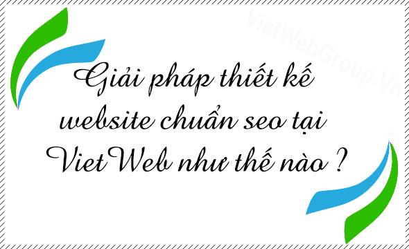 Giải pháp thiết kế website chuẩn SEO tại VietWeb như thế nào ?
